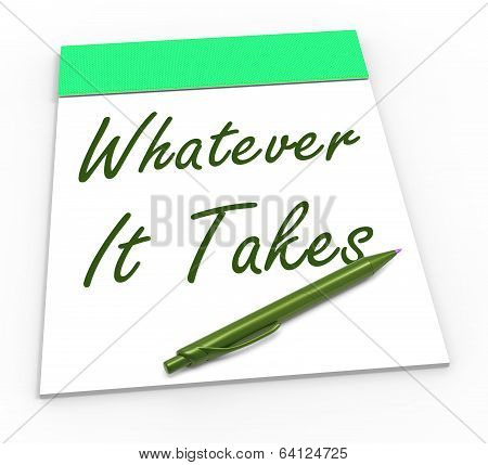 Whatever It Takes Notepad Shows Determination And Dedication