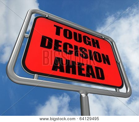 Tough Decision Ahead Sign Means Uncertainty And Difficult Choice