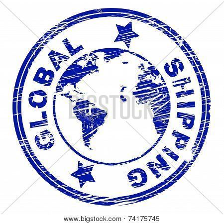 Global Shipping Shows Globe Globalisation And Deliver