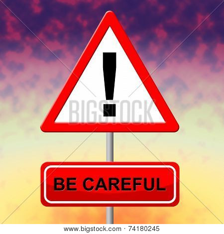 Be Careful Indicates Beware Safety And Placard
