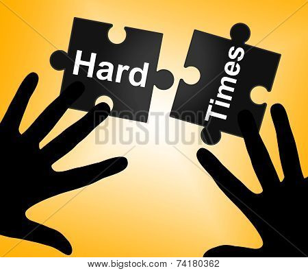 Hard Times Indicates Overcome Obstacles And Challenge