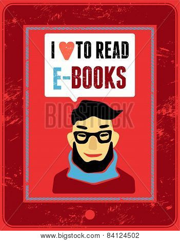 I love to read e-books. Typographic poster in grunge style with cartoon man. Vector illustration.