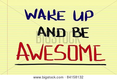 Wake Up And Be Awesome Concept