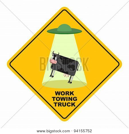 Road sign: works breakdown truck. UFO picks up a cow. Hilarious comic character.Yellow tow road sign
