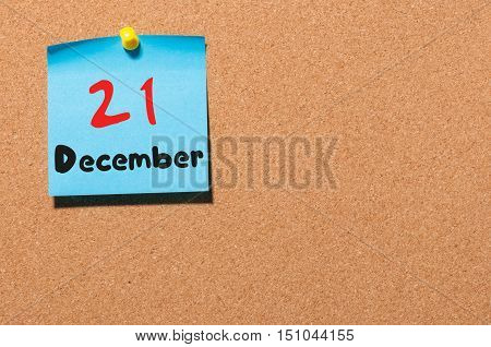 December 21st. Day 21 of month, Calendar on cork notice board. Winter time. Empty space for text.