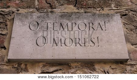 O tempura, O mores.  A Latin phrase that means Oh the times, Oh the customs.