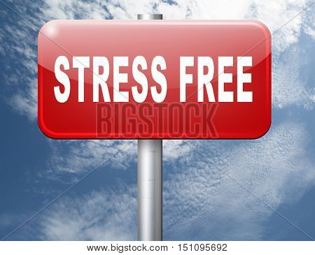 Stress free zone totally relaxed without any work pressure succeed in stress test trough pressure management, road sign, billboard. 3D illustration