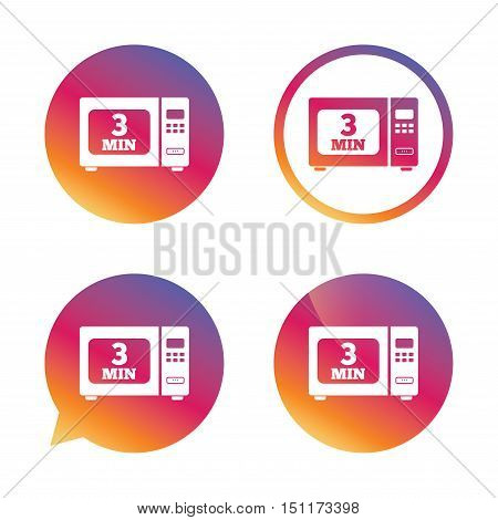 Cook in microwave oven sign icon. Heat 3 minutes. Kitchen electric stove symbol. Gradient buttons with flat icon. Speech bubble sign. Vector