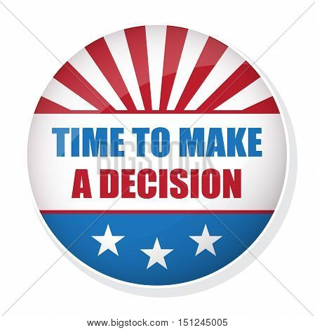 Vector vote USA presidential election badge. Time to make a decision pin button