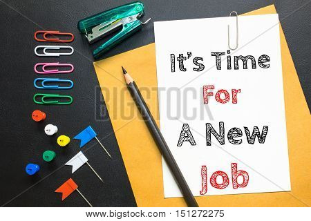Text It's time for a new job on white paper - business concept