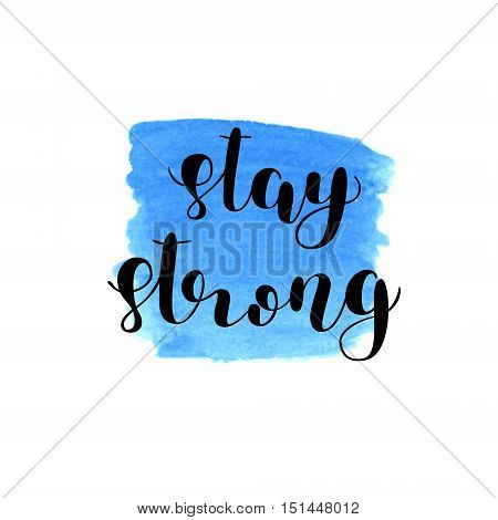 Stay strong. Brush hand lettering. Inspiring quote. Motivating modern calligraphy. Can be used for photo overlays, posters, holiday clothes, cards and more.
