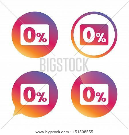 Zero percent sign icon. Zero credit symbol. Best offer. Gradient buttons with flat icon. Speech bubble sign. Vector