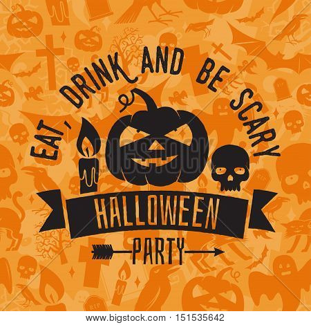 Eat, drink and be scary. Halloween night party concept. Vector Halloween retro badge. Concept for shirt, logo, print, seal or stamp. Pumpkin, candle, and scull. Typography design- stock vector.
