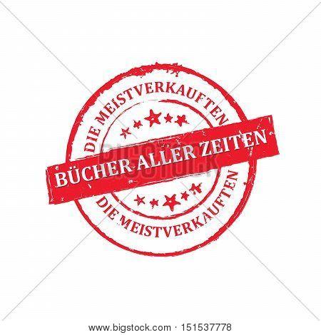 The most sold book of all time (Text translation from German language: die meistverkauften Bucher aller Zeitten) - grunge red stamp / sticker. Print colors used