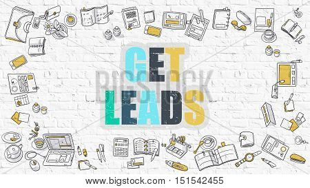 Get Leads - Multicolor Concept with Doodle Icons Around on White Brick Wall Background. Modern Illustration with Elements of Doodle Design Style.
