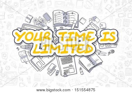 Yellow Word - Your Time Is Limited. Business Concept with Cartoon Icons. Your Time Is Limited - Hand Drawn Illustration for Web Banners and Printed Materials.