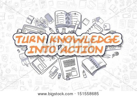 Turn Knowledge Into Action Doodle Illustration of Orange Word and Stationery Surrounded by Cartoon Icons. Business Concept for Web Banners and Printed Materials.