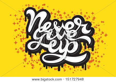 Never Give Up hand drawn graffiti lettering