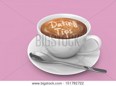 Coffee cup on a saucer with the words dating tips written in the latte foam, 3D rendering