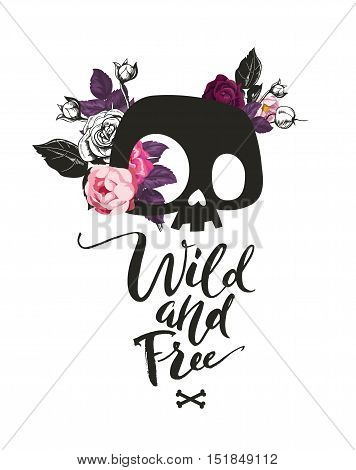Fashion illustration with the cute cartoon skull and blooming roses on the background. Wild and Free phrase lettering. Could be used as T-shirt print, invitations, cards.