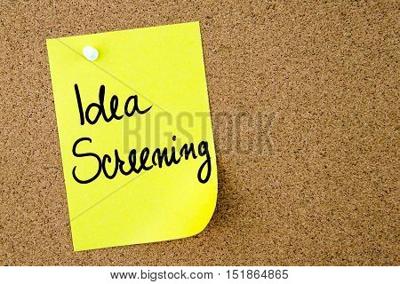 Idea Screening Text Written On Yellow Paper Note