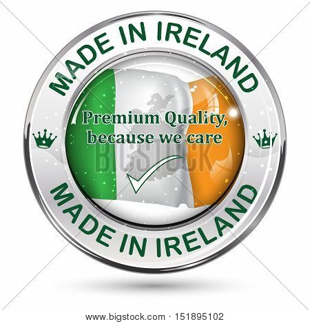 Made in Ireland; Premium quality, because we care - shiny business commercial icon with the Irish flag on the background. Best for retail industry