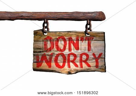 Don't worry motivational phrase sign on old wood with blurred background