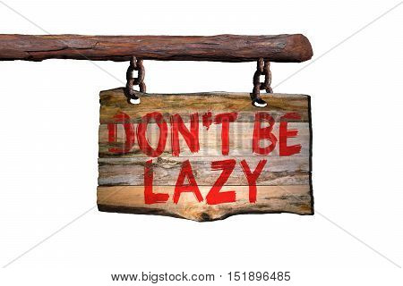 Don't be lazy motivational phrase sign on old wood with blurred background