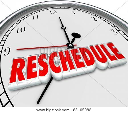 Reschedule word in 3d letters on a clock face to illustrate an appointment or meeting cancelled, delayed or postponed