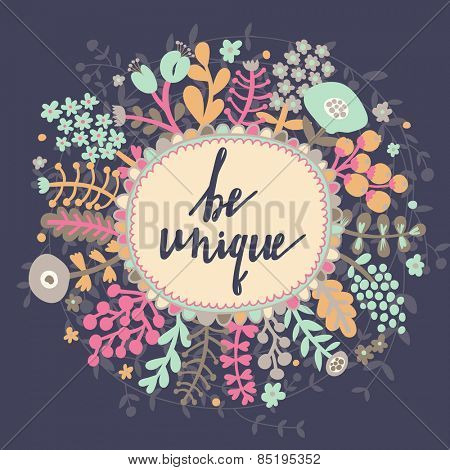 Be unique. Inspirational and motivational background. Bright floral card with cute cartoon leafs in vector
