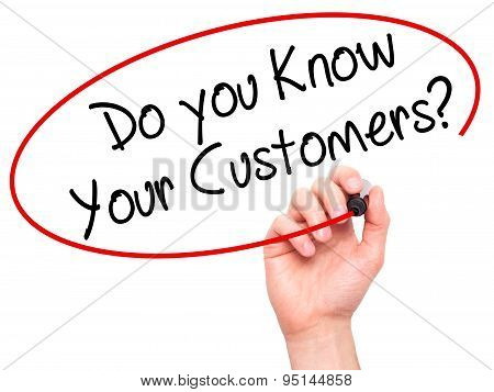 Man Hand writing Do you Know your Customers? with black marker on visual screen.