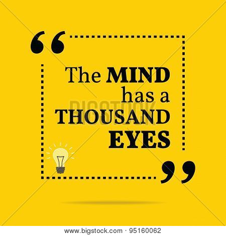 Inspirational Motivational Quote. The Mind Has A Thousand Eyes.