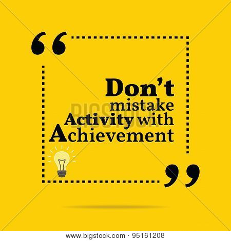 Inspirational Motivational Quote. Don't Mistake Activity With Achievement. Simple Trendy Design.