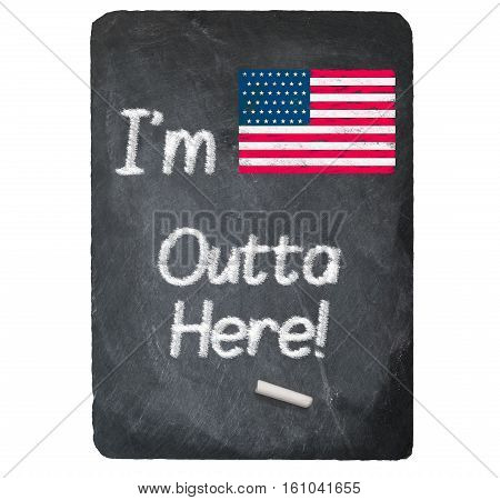 I'm outta here text message written in chalk on a chalky natural slate blackboard isolated against white background with copy space