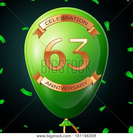 Green balloon with golden inscription sixty three years anniversary celebration and golden ribbons, confetti on black background. Vector illustration