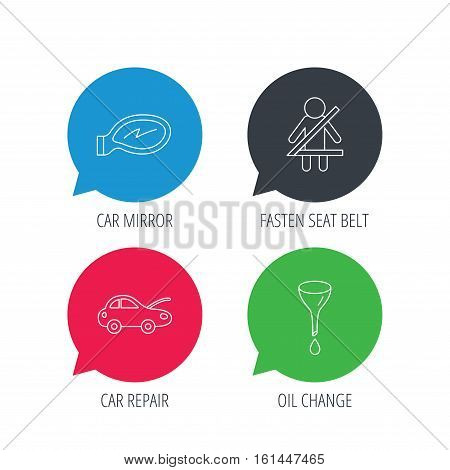 Colored speech bubbles. Car mirror repair, oil change and seat belt icons. Fasten seat belt linear sign. Flat web buttons with linear icons. Vector