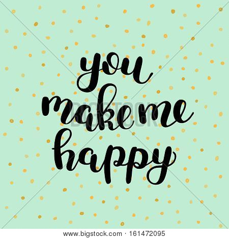 You make me happy. Brush hand lettering vector illustration. Inspiring quote. Motivating modern calligraphy. Great for prints and posters, greeting cards, home decor, apparel design and more.