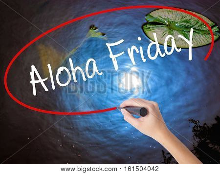 Woman Hand Writing Aloha Friday With Marker Over Transparent Board