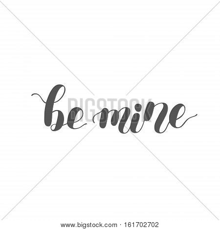 Be mine. Brush hand lettering illustration. Inspiring quote. Motivating modern calligraphy. Can be used for photo overlays, posters, apparel design, prints, home decor, greeting cards and more.