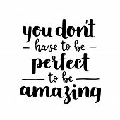 Motivational Quote - Be Amazing, Not Perfect. Hand Written Brush Lettering On White Isolated Backgro poster