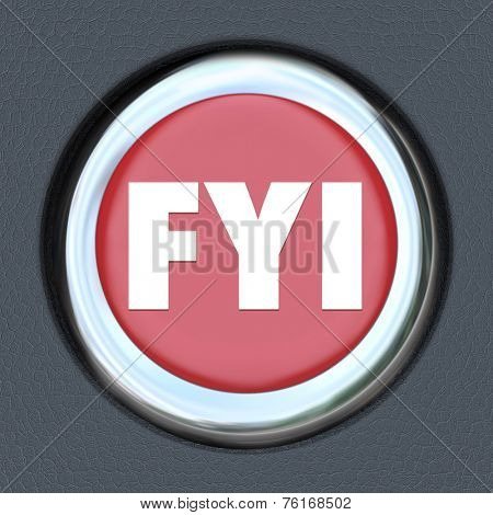 FYI For Your Information words abbreviation on a red car start or ignition button to illustrate sharing news, update or message in communication