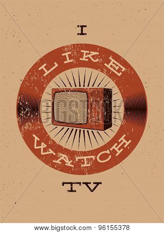 I like watch TV. Typographic retro grunge TV poster. Vector illustration.