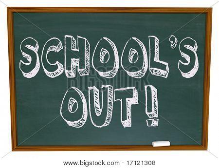 The words School's Out written on a chalkboard