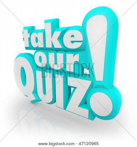 The words Take Our Quiz in blue 3D letters to illustrate an assessment, test, exam, review or grade to evaluate your skills, intelligence or understanding of a topic