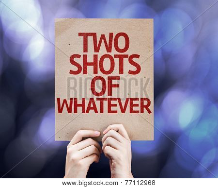 Two Shots Of Whatever written on colorful background with defocused lights