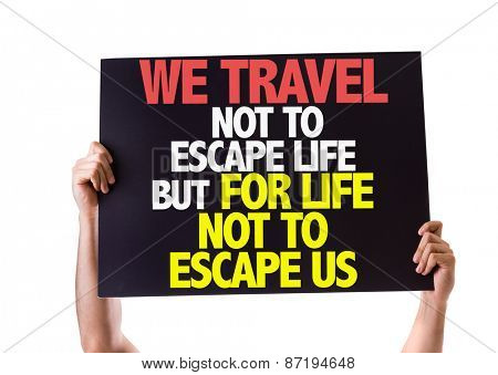 We Travel Not To Escape Life But For Life Not To Escape Us card isolated on white