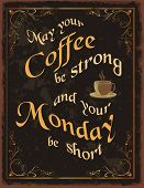 image of monday  - Vintage poster with coffe quote  May your coffee be strong and your Monday be short - JPG