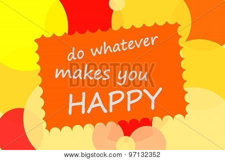 Do whatever makes you happy motivational message