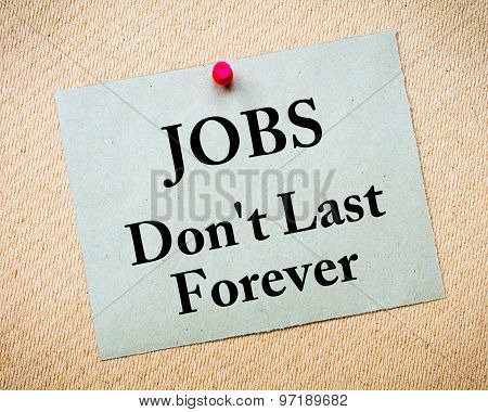 Jobs Don't Last Forever Message Written On Paper Note