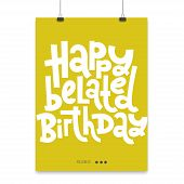 Happy Belated Birthday - Poster With Hand Drawn Vector Lettering. Comic Phrases About Birthday In Th poster